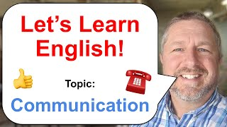 Lets Learn English! Topic: Communication
