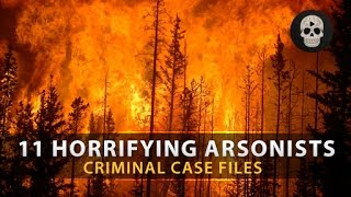11 Most Horrifying Arsonists | Criminal Case Files