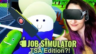 How To Be The GREATEST TSA Agent EVER!! (Job Simulator VR Returns??)