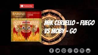 Moby - Go vs Mik Cervello - Fuego (Dimitri vegas & Like mike Tomorrowland Mashup)
