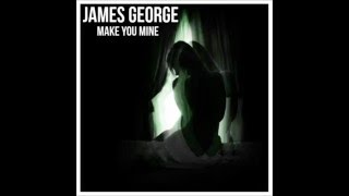James George - Make You Mine (Official Audio)