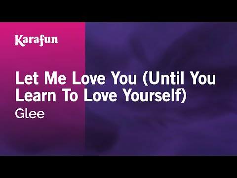 Karaoke Let Me Love You (Until You Learn To Love Yourself) - Glee *