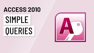 Access 2010: Designing a Simple Query