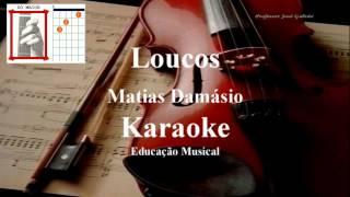 Loucos Matias Damásio Karaoke Educacao Musical Jose Galvao
