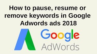 How to pause resume or remove keywords in google adwords ads 2018