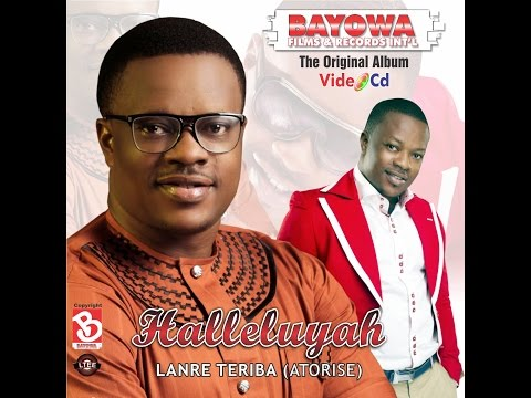 Halleluyah By Lanre Teriba  (Atorise)  Album Video