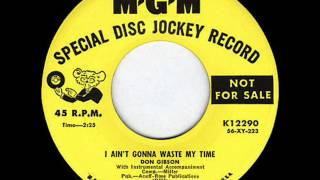 Don Gibson  I Ain't Gonna Waste My Time  MGM K12290