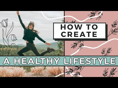 How To Create A Healthy Lifestyle | 2020 Habits