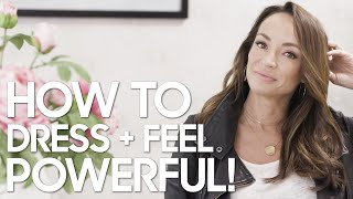 How To Dress And Feel Powerful & Confident Everyday!