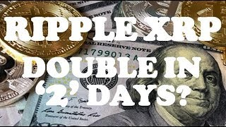 Ripple XRP Could Double in 2 Days?