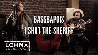 Bass8apois   I Shot The Sheriff (Bob Marley Cover)   LOHMA