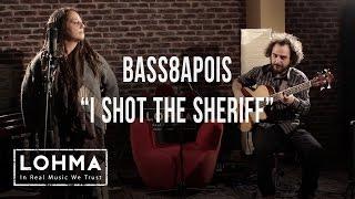 Bass8apois   I Shot The Sheriff (Bob Marley Cover)   LOHMA