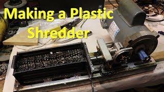 Making A Plastic Shredder