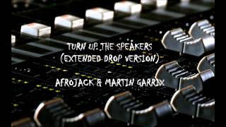Turn Up The Speakers (Extended Drop Version) - Afrojack & Martin Garrix