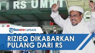 Habib Rizieq Dikabarkan Pulang Diam-diam dari RS Ummi seusai Tes Swab, Polisi: Lewat Pintu Belakang