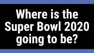 Where is the Super Bowl 2020 going to be?