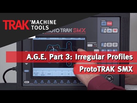 A.G.E. Part 3: Irregular Profiles with the ProtoTRAK SMX