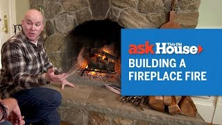 How to Build a Fireplace Fire | Ask This Old House