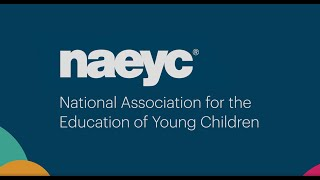 Learn about the National Association for the Education of Young Children (NAEYC)