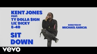 Kent Jones - Sit Down ft. Ty Dolla $ign, Lil Dicky, E-40