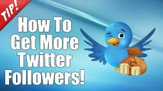 How To Get More Followers On Twitter - Twitter Tutorial 2018