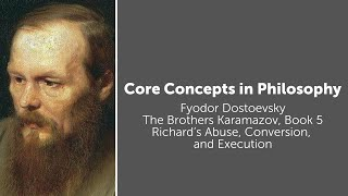 Fyodor Dostoevsky, Brothers Karamazov | Richard's Abuse, Conversion, and Execution | Core Concepts