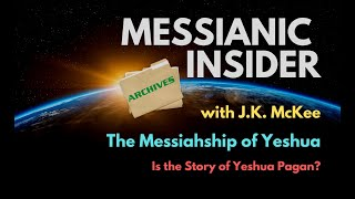 Messiahship of Yeshua: Is the Story of Yeshua Pagan? - Messianic Insider