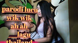 Parodi Lagu Thailand Yg Lagi Viral Wik Wik Wik Ah Ah Ah