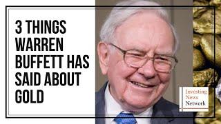 3 Things Warren Buffett Has Said About Gold