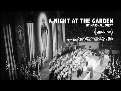 A Night at The Garden (2017) In 1939, 20,000 Americans rallied in New York's Madison Square Garden to celebrate the rise of Nazism [00:07:05]