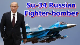 Sukhoi SU-34 The Russian Air Force's Most Advance Fighter-bomber