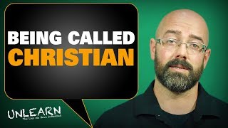 There is nothing wrong with being called a Christi...