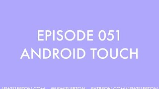 Episode 051 - android touch