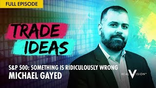 S&P 500: Something is Ridiculously Wrong (w/ Michael Gayed) | Trade Ideas