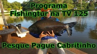 Programa Fishingtur na TV 125 - Pesque Pague Cabritinho