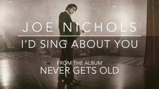 "Joe Nichols - ""I'd Sing About You"" Official Audio"