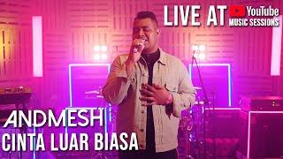 Andmesh Kamaleng - Cinta Luar Biasa (Live YouTube Music Sessions)