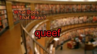 What does queef mean?