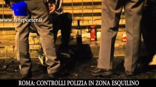 NOTTE CON LA POLIZIA: CONTROLLI ALL'ESQUILINO