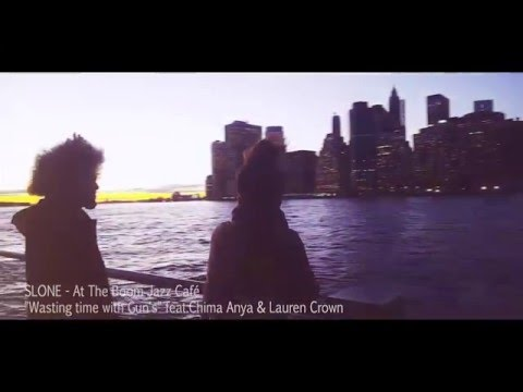 SLONE - At The Boom Jazz Café - Wasting time with gun's feat Chima Anya & Lauren Crown