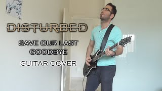 Disturbed - Save Our Last Goodbye (Guitar Cover)