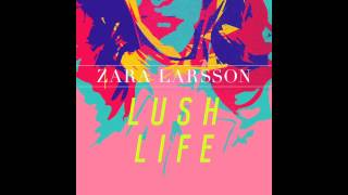 Zara Larsson - Lush Life (Official Audio)