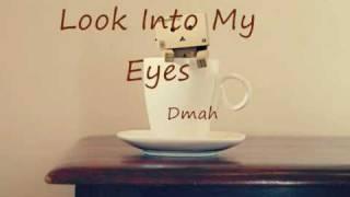 Look Into My Eyes - Dmah  + Lyrics