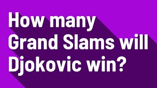 How many Grand Slams will Djokovic win?