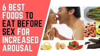 6 BEST FOODS TO EAT BEFORE SEX FOR INCREASED AROUSAL