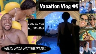 Dubai Vacation Vlog #5: Wild Wadi Water Park Dubai and Burj Al Arab