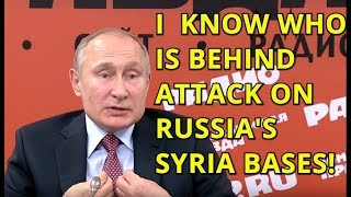 Putin: Russia Knows Who Staged Attacks on Russian Base & It