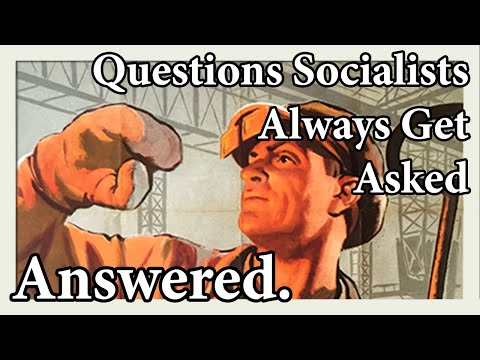 All The Questions Socialists Are Asked, Answered (TIMESTAMPED)