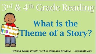 3rd and 4th Grade Reading (What Is the Theme of a Story)