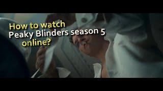 How to watch Peaky Blinders season 5 online?